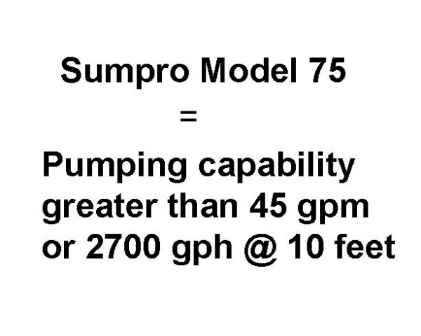 The Sumpro Model 75 offers pumping capability greater than 45 gpm or 2700 gph at 10 foot lift.